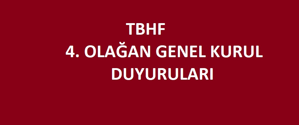 TBHF 4. OLAĞAN GENEL KURUL DUYURULARI