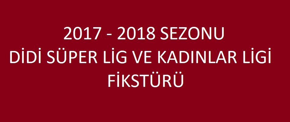 2017-2018 Sezonu Süper Lig ve Kadınlar Lig Fikstürü Açıklandı.